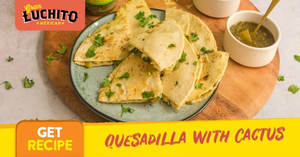 Quesadilla with Cactus - Quesadilla Recipes