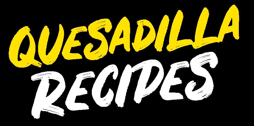 Quesadilla Recipes