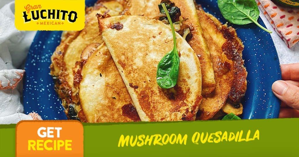 Mushroom Quesadilla