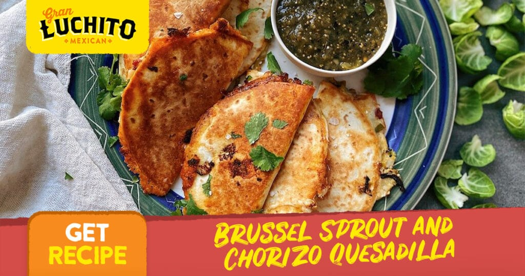 Brussel Sprout and Chorizo Quesadilla